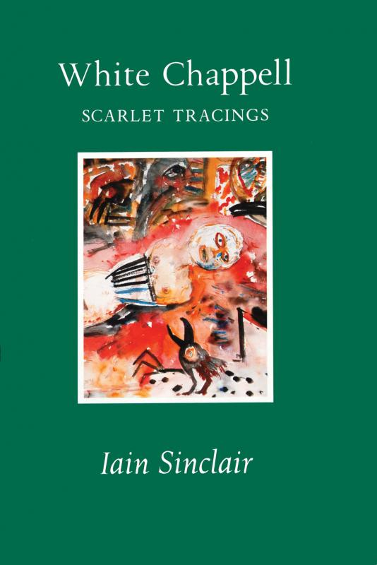 Iain Sinclair - White Chappell Scarlet Tracings iain-sinclair_white-chappell-scarlet-tracings_book-cover_1.jpg