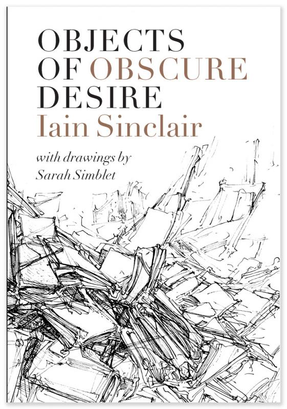 Iain Sinclair - Objects of Obscure Desire sinclair.jpg
